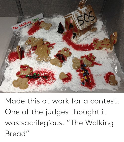 "Work, Thought, and Bread: Made this at work for a contest. One of the judges thought it was sacrilegious. ""The Walking Bread"""
