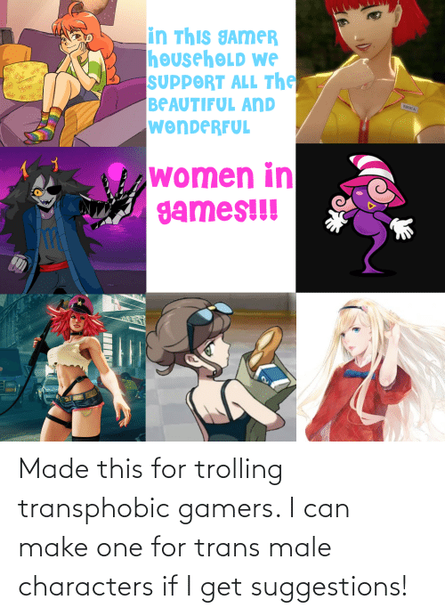 Trolling: Made this for trolling transphobic gamers. I can make one for trans male characters if I get suggestions!