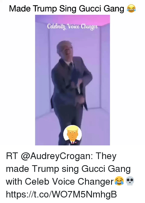 Made Trump Sing Gucci Gang Celebrity Voice Changer RT They