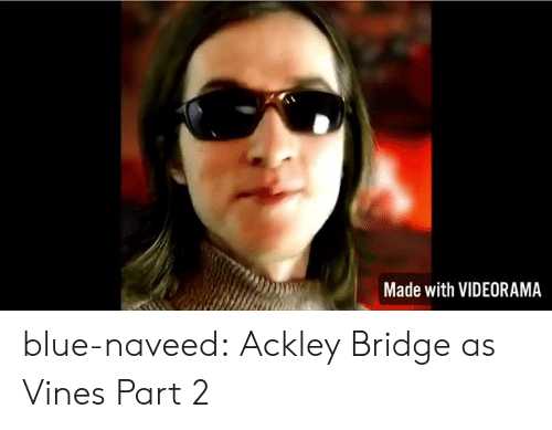 Part 2: Made with VIDEORAMA blue-naveed:  Ackley Bridge as Vines Part 2