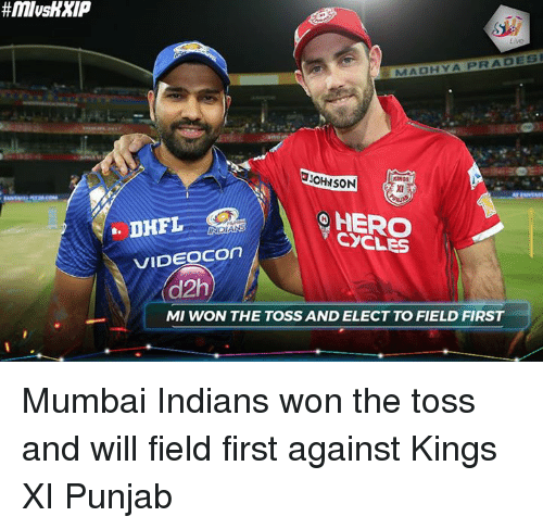 mumbai indians: MADHYA PRA DESI  JOHNSON  KINGS  HERO  CYCLES  VIDEOCOn  d2h  MI WON THE TOSS AND ELECT TO FIELD FIRST Mumbai Indians won the toss and will field first against Kings XI Punjab