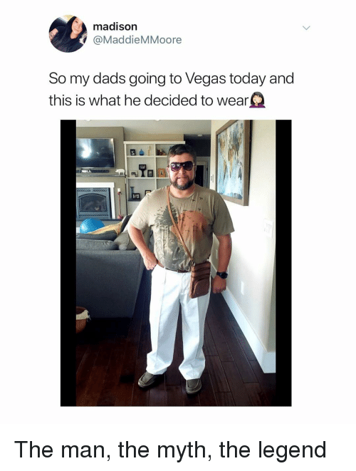 Las Vegas, Today, and Dank Memes: madison  @MaddieMMoore  So my dads going to Vegas today and  this is what he decided to wear  0 The man, the myth, the legend
