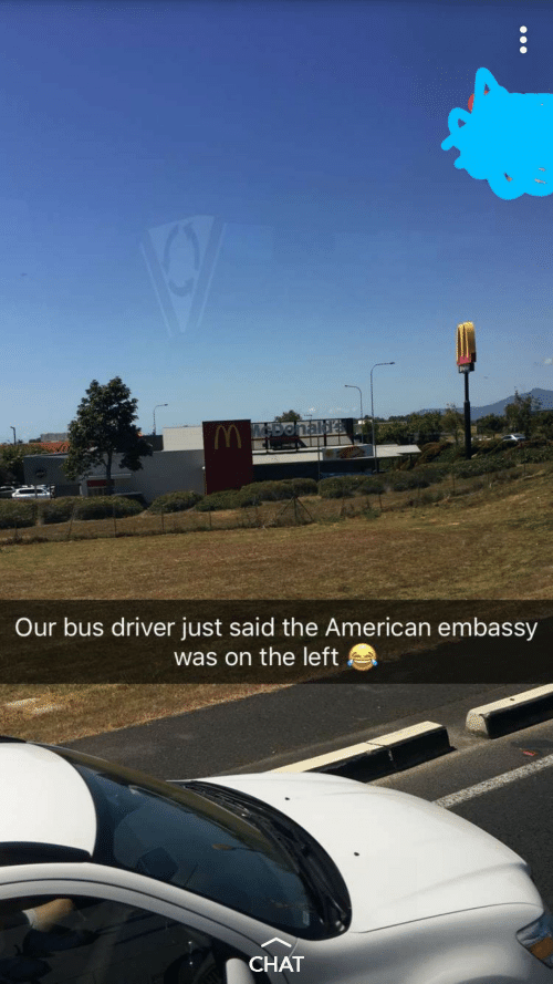 Bus Driver: MADonald  Our bus driver just said the American embassy  was on the left  CHAT