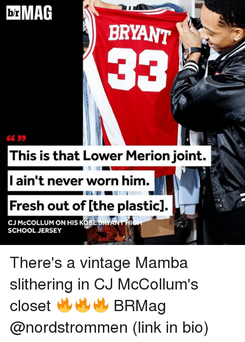 Mccollum: MAG  BRYANT  This is that Lower Merionjoint.  I ain't never worn him.  Fresh out of lthe plastic].  CJ McCOLLUM ON HIS KOBE RYAN HI  SCHOOL JERSEY There's a vintage Mamba slithering in CJ McCollum's closet 🔥🔥🔥 BRMag @nordstrommen (link in bio)