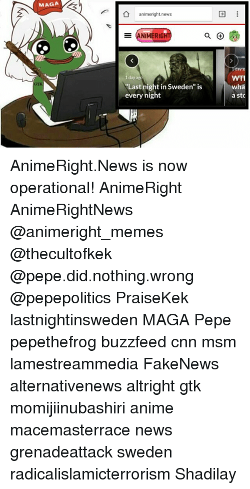 "Buzzfees: MAGA  animeright news  E NIMERIG  a.  1 day ago  ""Last night in Sweden is  every night  D  WTI  wha  a stc AnimeRight.News is now operational! AnimeRight AnimeRightNews @animeright_memes @thecultofkek @pepe.did.nothing.wrong @pepepolitics PraiseKek lastnightinsweden MAGA Pepe pepethefrog buzzfeed cnn msm lamestreammedia FakeNews alternativenews altright gtk momijiinubashiri anime macemasterrace news grenadeattack sweden radicalislamicterrorism Shadilay"