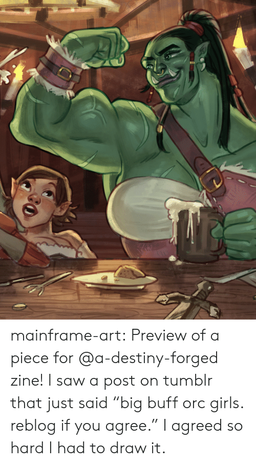 """on tumblr: mainframe-art:  Preview of a piece for @a-destiny-forged zine! I saw a post on tumblr that just said""""big buff orc girls. reblog if you agree."""" I agreed so hard I had to draw it."""