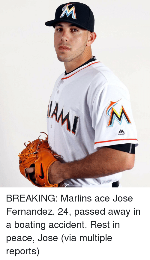 Marlin: Majestic BREAKING: Marlins ace Jose Fernandez, 24, passed away in a boating accident. Rest in peace, Jose (via multiple reports)