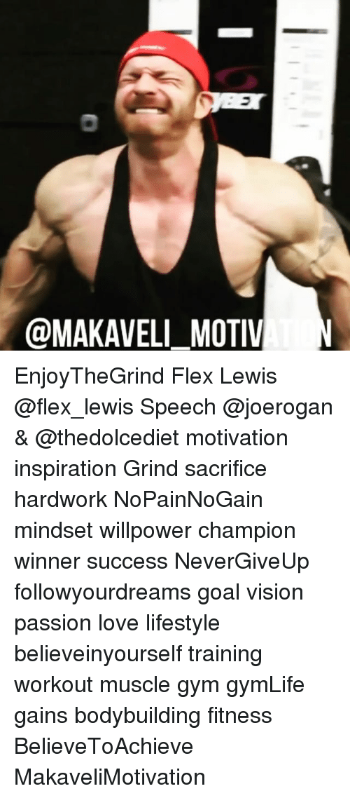 Flexes: @MAKAVELI_MOTIV EnjoyTheGrind Flex Lewis @flex_lewis Speech @joerogan & @thedolcediet motivation inspiration Grind sacrifice hardwork NoPainNoGain mindset willpower champion winner success NeverGiveUp followyourdreams goal vision passion love lifestyle believeinyourself training workout muscle gym gymLife gains bodybuilding fitness BelieveToAchieve MakaveliMotivation