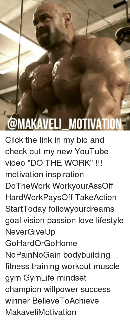 """Do The Work: @MAKAVELI-MOTIVATIO Click the link in my bio and check out my new YouTube video """"DO THE WORK"""" !!! motivation inspiration DoTheWork WorkyourAssOff HardWorkPaysOff TakeAction StartToday followyourdreams goal vision passion love lifestyle NeverGiveUp GoHardOrGoHome NoPainNoGain bodybuilding fitness training workout muscle gym GymLife mindset champion willpower success winner BelieveToAchieve MakaveliMotivation"""