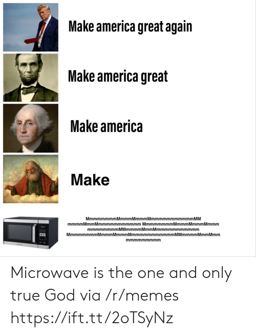 Mmmmmmmmmmmm: Make america great again  Make america great  Make america  Make  MmmmmmmmMmmmMmmmMmmmmmmmmmmm MM  mmmmMmm Mmmmmmmmmmmm Mmmmmmmm Mmmm MmmmMmmm  mmmmmmmmMMmmmmMmmMmmmmmmmmmmm  MmmmmmmmMmmmMmmmMmmmmmmmmmmmM Mmmmm Mmm Mmm  mmmmmmmmm Microwave is the one and only true God via /r/memes https://ift.tt/2oTSyNz