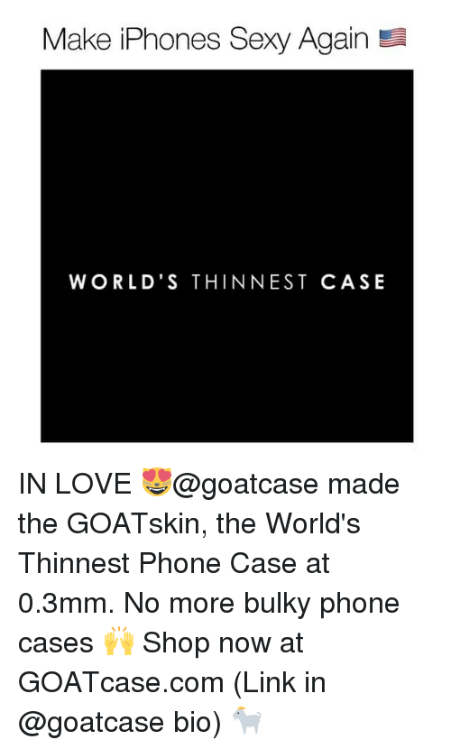iphon: Make iPhones Sexy Again  WORLD'S THIN NEST CASE IN LOVE 😻@goatcase made the GOATskin, the World's Thinnest Phone Case at 0.3mm. No more bulky phone cases 🙌 Shop now at GOATcase.com (Link in @goatcase bio) 🐐