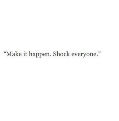 "Shock, Make, and Everyone: ""Make it happen. Shock everyone."""