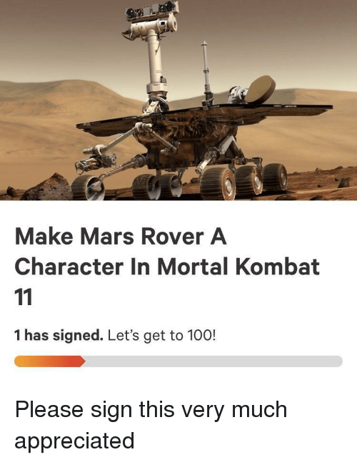 Anaconda, Mortal Kombat, and Mars: Make Mars Rover A  Character In Mortal Kombat  1 has signed. Let's get to 100! Please sign this very much appreciated