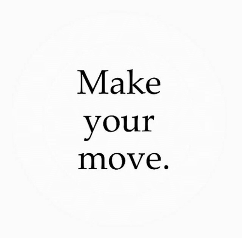 Move and Make: Make  vour  move