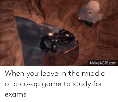 Game, The Middle, and Com: MakeAGIF.com When you leave in the middle of a co-op game to study for exams