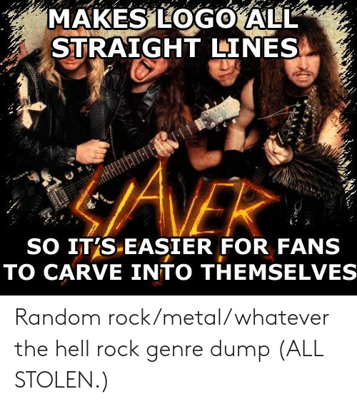 Hell, Metal, and Logo: MAKES LOGO ALL  STRAIGHT LINES  ANEK  SO IT'S-EASIER FOR FANS  TO CARVE INTO THEMSELVE Random rock/metal/whatever the hell rock genre dump (ALL STOLEN.)
