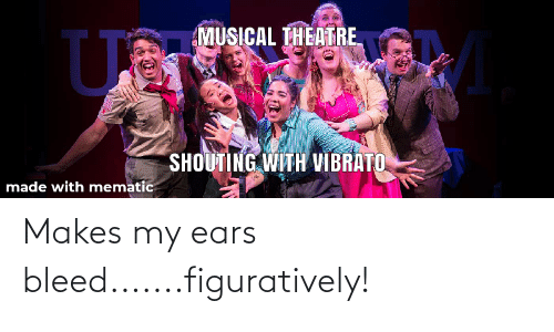 figuratively: Makes my ears bleed.......figuratively!