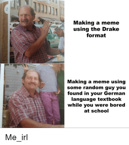 German (language): Making a meme  using the Drake  format  Making a meme using  some random guy you  found in your German  language textbook  while you were bored  at school Me_irl