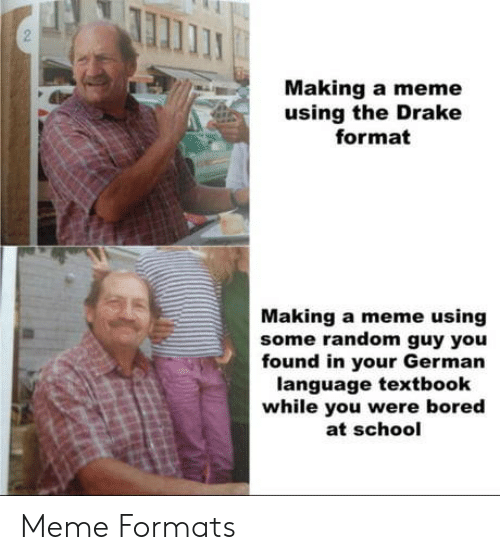 German (language): Making a meme  using the Drake  format  Making a meme using  some random guy you  found in your German  language textbook  while you were bored  at school Meme Formats