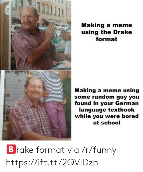 German (language): Making a meme  using the Drake  format  Making a meme using  some random guy you  found in your German  language textbook  while you were bored  at school 🅱️rake format via /r/funny https://ift.tt/2QVIDzn