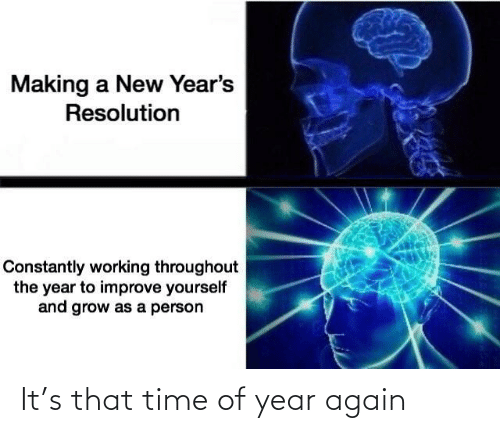 working: Making a New Year's  Resolution  Constantly working throughout  the year to improve yourself  and grow as a person It's that time of year again