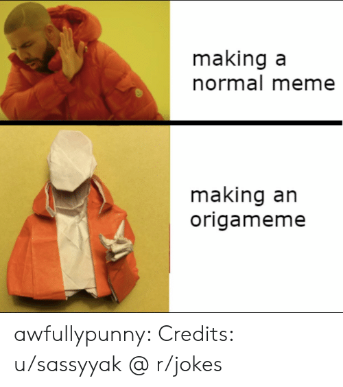 Credits: making a  normal meme  making an  origameme awfullypunny:  Credits: u/sassyyak @ r/jokes