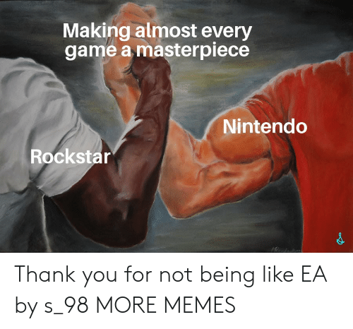 Dank, Memes, and Nintendo: Making almost every  game a masterpiece  Nintendo  Rockstar Thank you for not being like EA by s_98 MORE MEMES