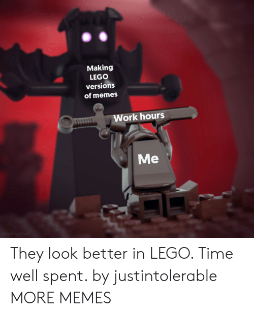ork: Making  LEGO  versions  of memes  ork hours  Me They look better in LEGO. Time well spent. by justintolerable MORE MEMES