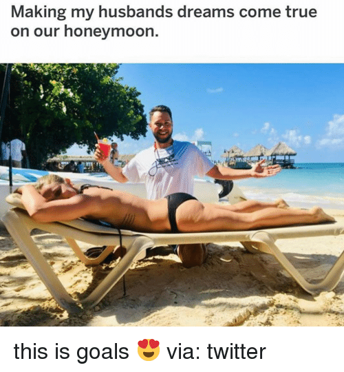 Goals, Honeymoon, and Memes: Making my husbands dreams come true  on our honeymoon. this is goals 😍 via: twitter