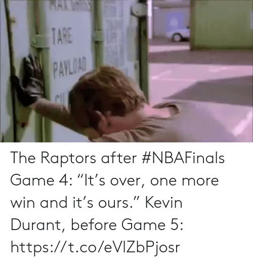 "durant: MAKUSS  TARE  PAYLOAD The Raptors after #NBAFinals Game 4: ""It's over, one more win and it's ours.""    Kevin Durant, before Game 5: https://t.co/eVlZbPjosr"