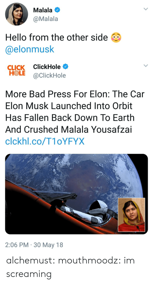 Bad, Click, and Hello: Malala  @Malala  Hello from the other side  @elonmusk   CLICK ClickHole  HOLE @ClickHole  More Bad Press For Elon: The Car  Elon Musk Launched Into Orbit  Has Fallen Back Down To Earth  And Crushed Malala Yousafzai  clckhl.co/T1oYFYX  2:06 PM 30 May 18 alchemust:  mouthmoodz: im screaming