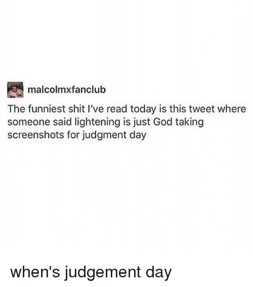 Judgementality: malcolmxfanclub  The funniest shit I've read today is this tweet where  someone said lightening is just God taking  screenshots for judgment day when's judgement day