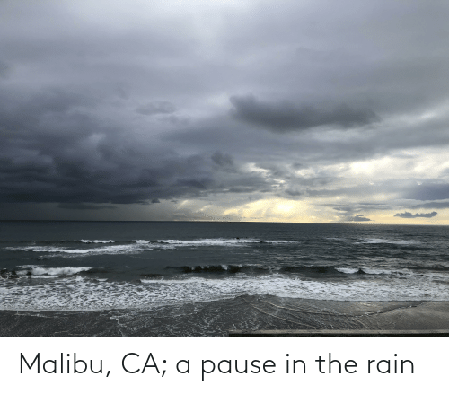 malibu: Malibu, CA; a pause in the rain