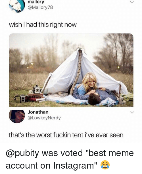 """Instagram, Meme, and Memes: mallory  @Mallory78  wish I had this right now  WIS  Jonathan  @LowkeyNerdy  that's the worst fuckin tent i've ever seen @pubity was voted """"best meme account on Instagram"""" 😂"""