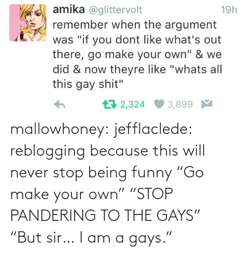 "I Am A: mallowhoney: jefflaclede:  reblogging because this will never stop being funny   ""Go make your own"" ""STOP PANDERING TO THE GAYS"" ""But sir… I am a gays."""