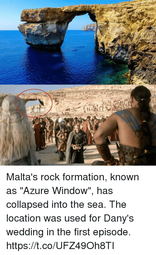 """into-the-sea: Malta's rock formation, known as """"Azure Window"""", has collapsed into the sea. The location was used for Dany's wedding in the first episode. https://t.co/UFZ49Oh8TI"""