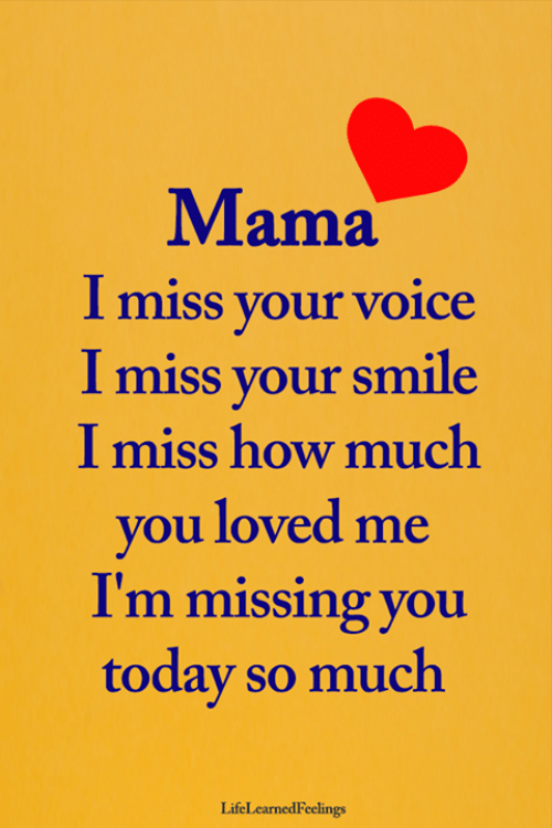 Memes, Smile, and Today: Mama  Imiss your voice  I miss your smile  I miss how much  you loved me  I'm missing you  today so much  LifeLearnedFeelings