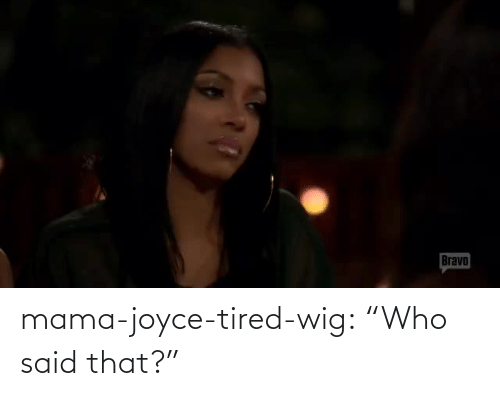 "mama: mama-joyce-tired-wig:  ""Who said that?"""