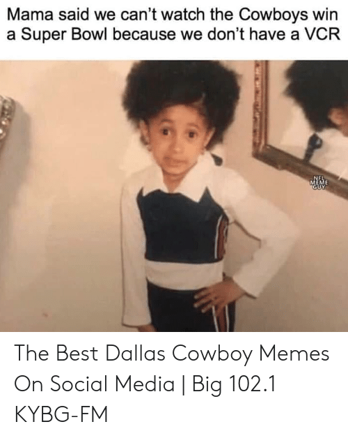 Cowboy Memes: Mama said we can't watch the Cowboys win  a Super Bowl because we don't have a VCR The Best Dallas Cowboy Memes On Social Media | Big 102.1 KYBG-FM