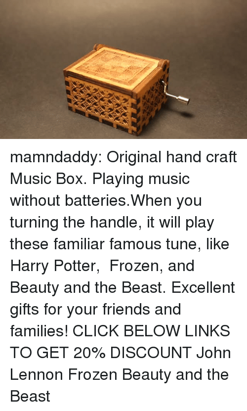 Beauty and the Beast: mamndaddy:  Original hand craft Music Box. Playing music without batteries.When you turning the handle, it will play these familiar famous tune, like Harry Potter, Frozen, and Beauty and the Beast. Excellent gifts for your friends and families!  CLICK BELOW LINKS TO GET 20% DISCOUNT   John Lennon  Frozen Beauty and the Beast