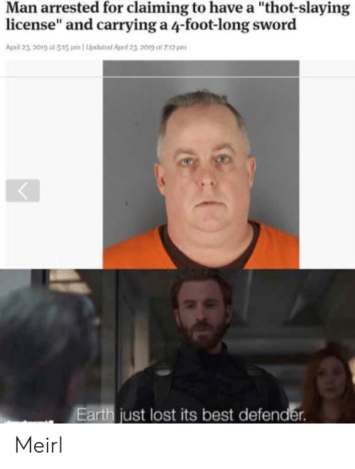 """Thot, Lost, and Best: Man arrested for claiming to have a """"thot-slaying  license"""" and carrying a 4-foot-long sword  April 23,201g at 515 pnUpksted April 23 2019 at 7:12 pm  Earth just lost its best defender Meirl"""
