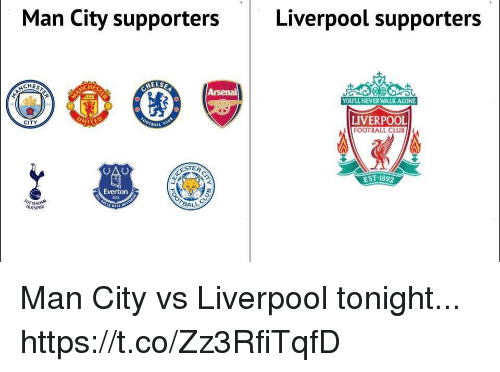 Arsenal, Club, and Everton: Man City supporters  Liverpool supporters  ELSE  CHES  Arsenal  YOULL NEVER WALKALONE  LIVERPOOL  FOOTBALL CLUB  CITY  TER  EST 1892  Everton  BALL Man City vs Liverpool tonight... https://t.co/Zz3RfiTqfD