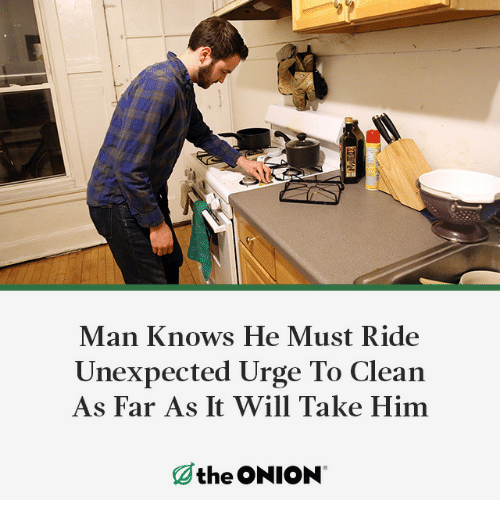 The Onion, Onion, and Him: Man Knows He Must Ride  Unexpected Urge To Clean  As Far As It Will Take Him  the ONION