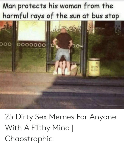 Dirty Sex Memes: Man protects his woman from the  harmful rays of the sun at bus stop 25 Dirty Sex Memes For Anyone With A Filthy Mind | Chaostrophic