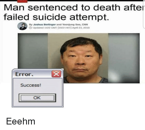 cnn.com, Death, and Suicide: Man sentenced to death afte  failed suicide attempt.  By Joshua Berlinger and Yoonjung Seo, CNN  ⑤ Updated 1122 GMT (1922 HKT) April 23, 2018  Error  Success!  OK Eeehm