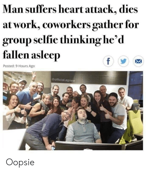 Coworkers: Man suffers heart attack, dies  at work, coworkers gather for  group selfie thinking he'd  fallen asleep  f  Posted: 9 Hours Ago  @official agnes Oopsie