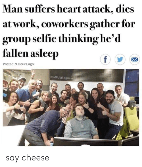 Coworkers: Man suffers heart attack, dies  at work, coworkers gather for  group selfie thinking he'd  fallen asleep  f  Posted: 9 Hours Ago  @official.agnes say cheese