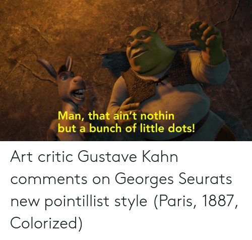 Paris, Art, and Man: Man, that ain't nothin  but a bunch of little dots! Art critic Gustave Kahn comments on Georges Seurats new pointillist style (Paris, 1887, Colorized)