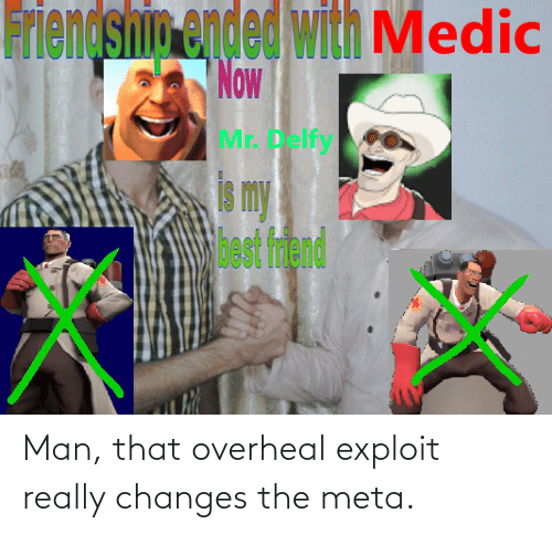 changes: Man, that overheal exploit really changes the meta.