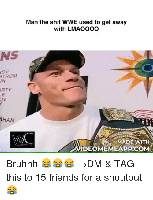 World Wrestling Entertainment: Man the shit WWE used to get away  with LMAOO00  NS  STROMM  RTY  AHAN  MADE WITH  VIDEOMEMEAPP.COM Bruhhh 😂😂😂 →DM & TAG this to 15 friends for a shoutout😂